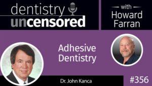 Dr. John Kanca talks Adhesive Dentistry with Howard Farran