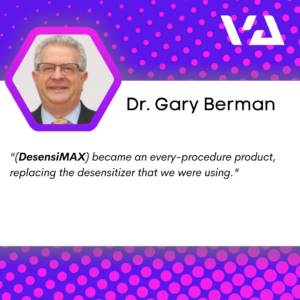 DesensiMAX became an every-procedure product, replacing the desensitizer that we were using.