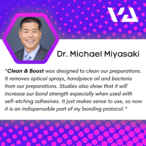 """""""Clean & Boost was designed to clean our preparations. It removes optical sprays, handpiece oil and bacteria from our preparations. Studies also show that it will increase our bond strength especially when used with self-etching adhesives. It just makes sense to use, so now it is an indispensable part of my bonding protocol."""""""